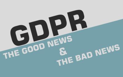 GDPR – Good News and Bad News