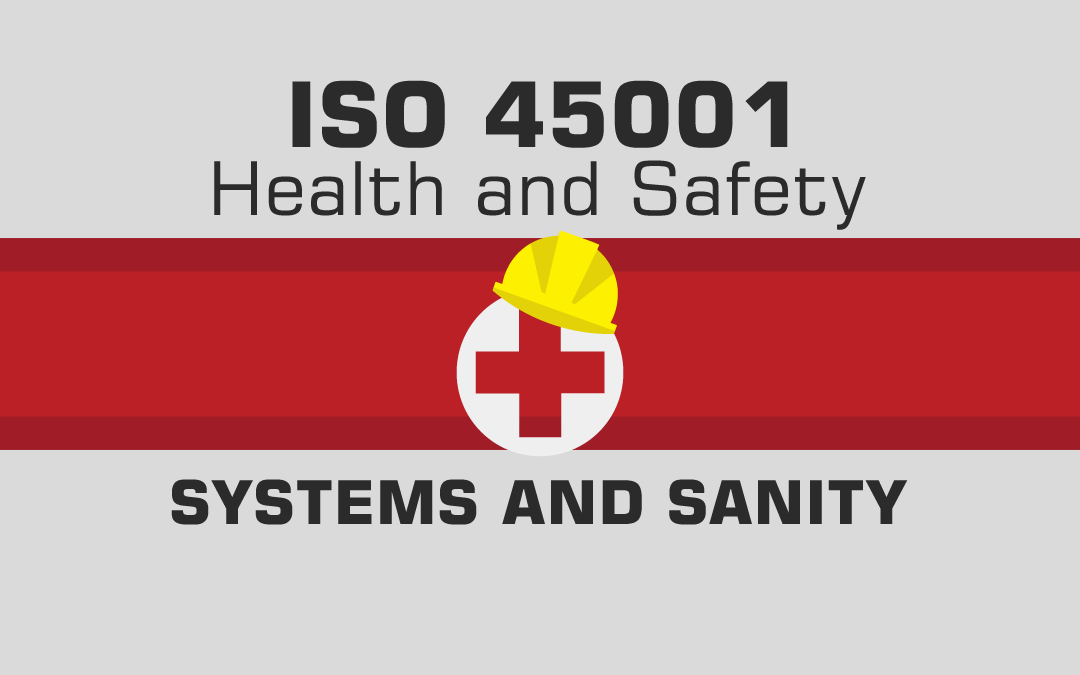 ISO 45001 Health and Safety. Systems and Sanity
