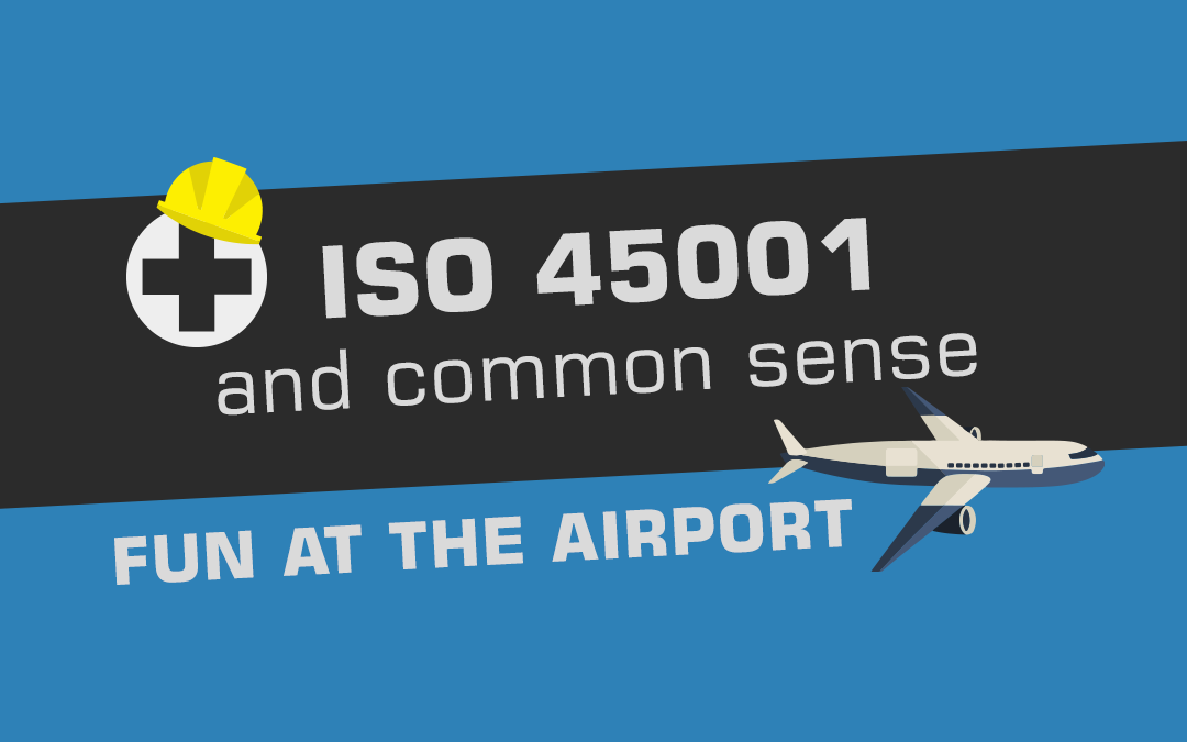 ISO 45001 and Common Sense. Fun at The Airport