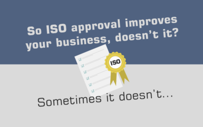 So ISO approval improves your business, doesn't it ? Sometimes it doesn't…