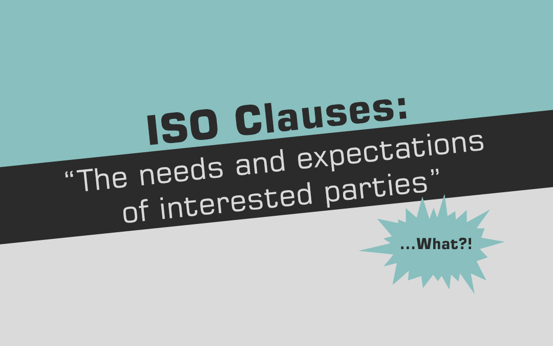 "ISO Clauses: – ""The needs and expectations of interested parties"""
