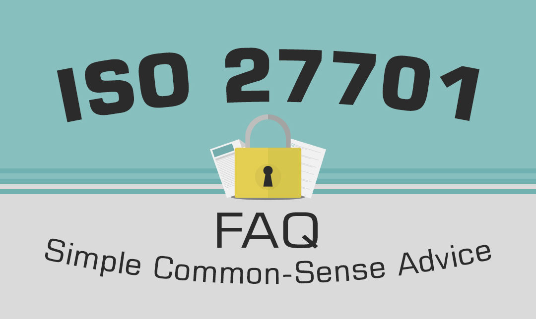 ISO 27701 FAQ – Simple,  Common-Sense Advice