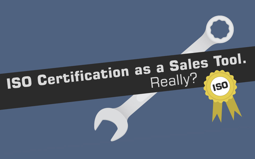 ISO Certification as a Sales Tool. Really?