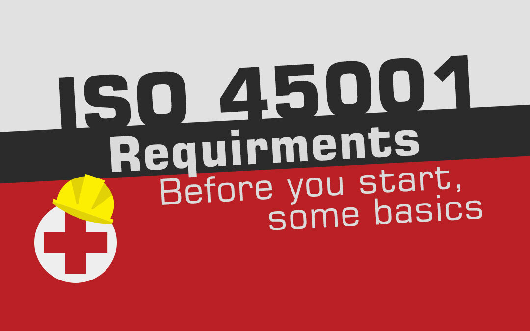 ISO 45001 Requirements. Before You Start, Some Basics…